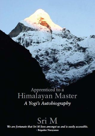 Apprenticed to a Himalayan Master- Sri M